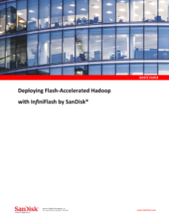 Deploying Flash-Accelerated Hadoop with InfiniFlash from SanDisk<sup>®</sup>  , Deploying Flash-Accelerated Hadoop with InfiniFlash from SanDisk